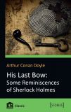 His Last Bow: Some Reminiscencesof Sherlok Holmes